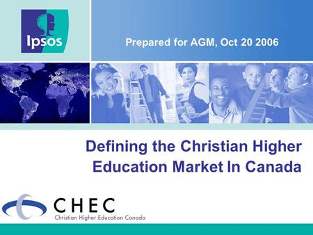 Defining the Christian Higher Education Market In Canada Prepared for AGM, Oct 20 2006.