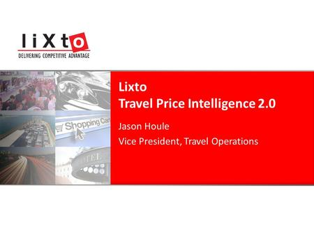 Jason Houle Vice President, Travel Operations Lixto Travel Price Intelligence 2.0.