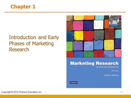 1-1 Copyright © 2010 Pearson Education, Inc. Introduction and Early Phases of Marketing Research Chapter 1.