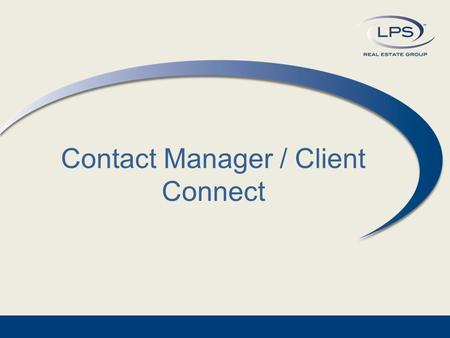Contact Manager / Client Connect. Contacts vs. Prospects? LPS Real Estate Group2 Formerly in Paragon 4, Contacts where either a general contact or considered.