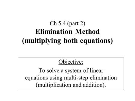 Ch 5.4 (part 2) Elimination Method (multiplying both equations)