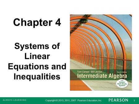 Copyright © 2015, 2011, 2007 Pearson Education, Inc. 1 1 Chapter 4 Systems of Linear Equations and Inequalities.