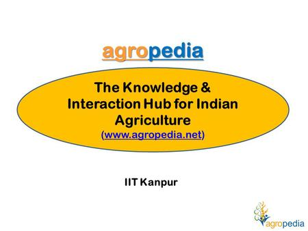 Agropedia IIT Kanpur The Knowledge & Interaction Hub for Indian <strong>Agriculture</strong> (www.agropedia.net)www.agropedia.net.