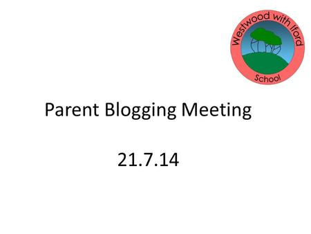 "Parent Blogging Meeting 21.7.14. Short for ""weblog"", a blog is a website that is like an online journal which is regularly updated. A blog is made up."