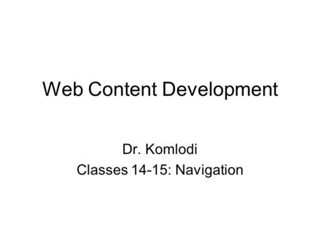 Web Content Development Dr. Komlodi Classes 14-15: Navigation.