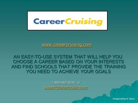 Www.careercruising.com www.careercruising.com www.careercruising.com AN EASY-TO-USE SYSTEM THAT WILL HELP YOU CHOOSE A CAREER BASED ON YOUR INTERESTS AND.