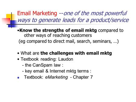 Email Marketing --one of the most powerful ways to generate leads for a product/service Know the strengths of email mktg compared to other ways of reaching.