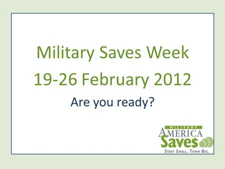 Military Saves Week 19-26 February 2012 Are you ready?