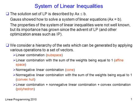 Linear Programming 2010 1 System of Linear Inequalities  The solution set of LP is described by Ax  b. Gauss showed how to solve a system of linear.