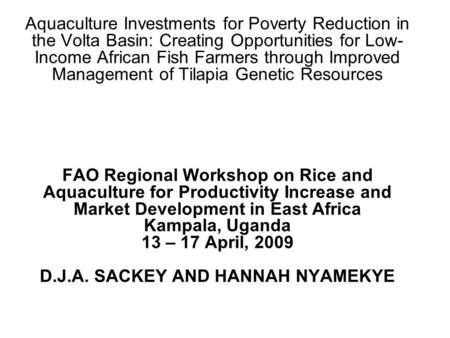 Aquaculture Investments for Poverty Reduction in the Volta Basin: Creating Opportunities for Low- Income African Fish Farmers through Improved Management.