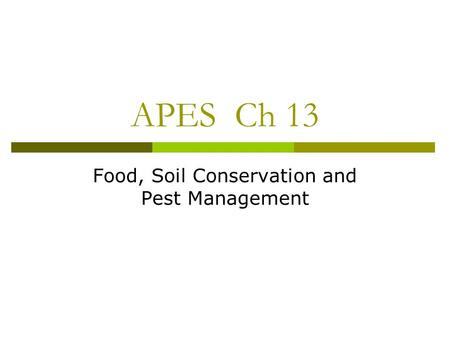 APES Ch 13 Food, Soil Conservation <strong>and</strong> Pest Management.