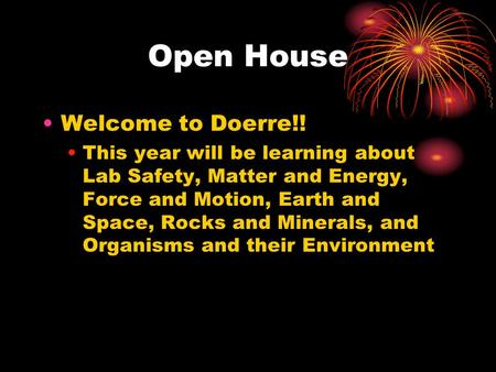 Open House Welcome to Doerre!! This year will be learning about Lab Safety, Matter and Energy, Force and Motion, Earth and Space, Rocks and Minerals, and.
