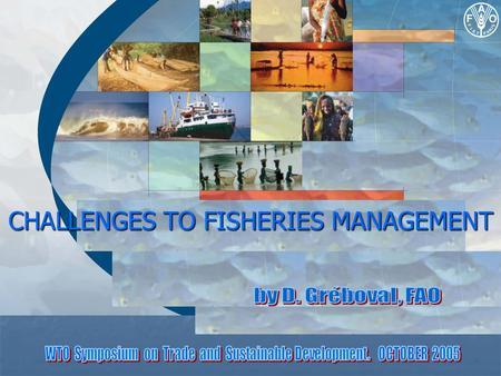 CHALLENGES TO FISHERIES MANAGEMENT. 1.Status & Trends : selected indicators Reported landings State of stocks Fleet size EmploymentFoodTrade.