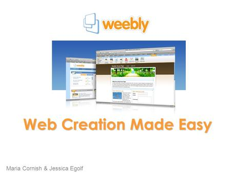 Maria Cornish & Jessica Egolf Web Creation Made Easy.