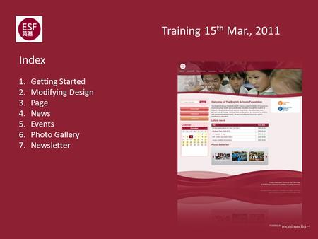 1.Getting Started 2.Modifying Design 3.Page 4.News 5.Events 6.Photo Gallery 7.Newsletter Index Training 15 th Mar., 2011.