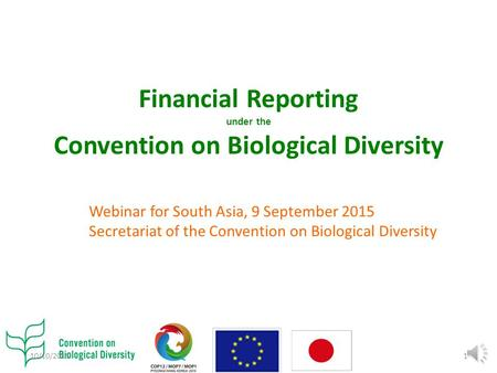 Financial Reporting under the Convention on Biological Diversity Webinar for South Asia, 9 September 2015 Secretariat of the Convention on Biological Diversity.