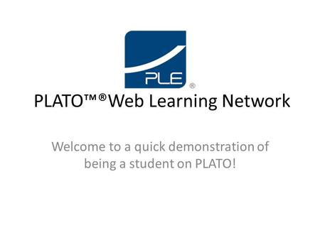 PLATO™®Web Learning Network Welcome to a quick demonstration of being a student on PLATO!