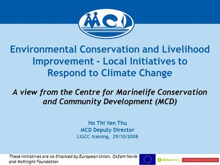 Environmental Conservation and Livelihood Improvement - Local Initiatives to Respond to Climate Change A view from the Centre for Marinelife Conservation.