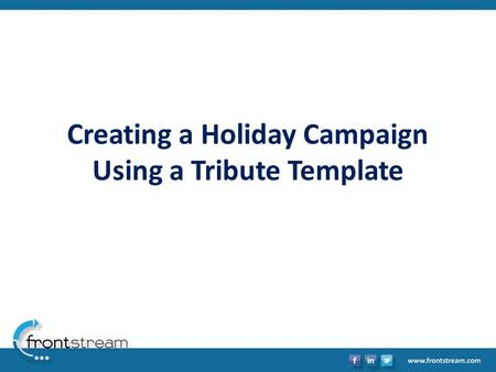 Creating a Holiday Campaign Using a Tribute Template.