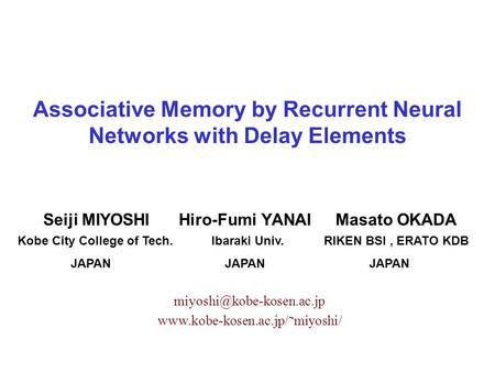 Associative Memory by Recurrent Neural Networks with Delay Elements Seiji MIYOSHI Hiro-Fumi YANAI Masato OKADA Kobe City College of Tech. Ibaraki Univ.