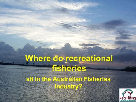 Where do recreational fisheries sit in the Australian Fisheries Industry?