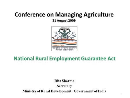 Conference on Managing Agriculture 21 August 2009 Conference on Managing Agriculture 21 August 2009 National Rural Employment Guarantee Act Rita Sharma.