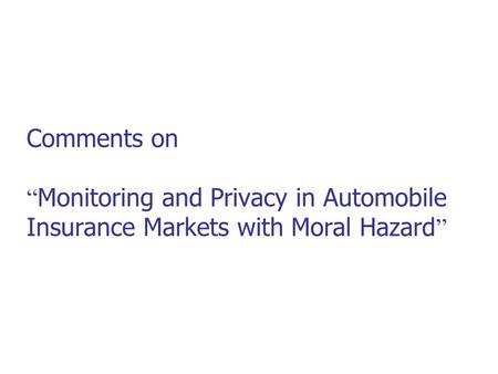 "Comments on "" Monitoring and Privacy in Automobile Insurance Markets with Moral Hazard """