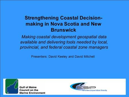 Strengthening Coastal Decision- making in Nova Scotia and New Brunswick Making coastal development geospatial data available and delivering tools needed.