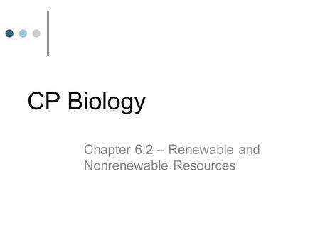 CP Biology Chapter 6.2 – Renewable and Nonrenewable Resources.
