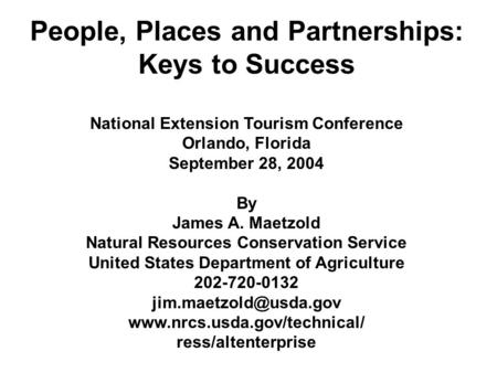 People, Places and Partnerships: Keys to Success National Extension Tourism Conference Orlando, Florida September 28, 2004 By James A. Maetzold Natural.