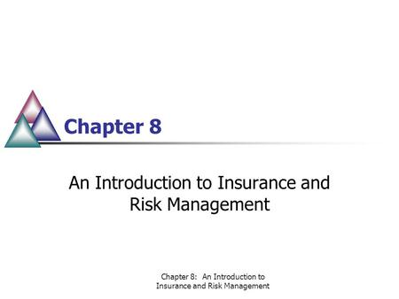 Chapter 8: An Introduction to Insurance and Risk Management Chapter 8 An Introduction to Insurance and Risk Management.