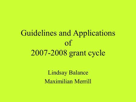 Guidelines and Applications of 2007-2008 grant cycle Lindsay Balance Maximilian Merrill.