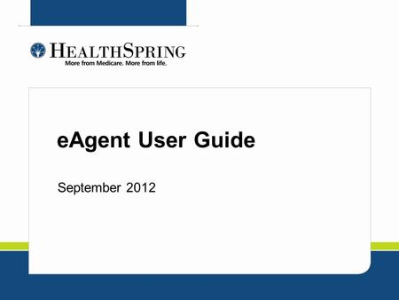 EAgent User Guide September 2012. What is eAgent? eAgent portal is a HealthSpring tool designed to facilitate agent and agency appointments and communications.