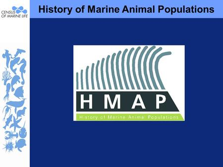 History of Marine Animal Populations. HMAP Executive Committee Chair: Poul Holm Trinity Long Room Hub, Trinity College Dublin Andrew A. Rosenberg Institute.