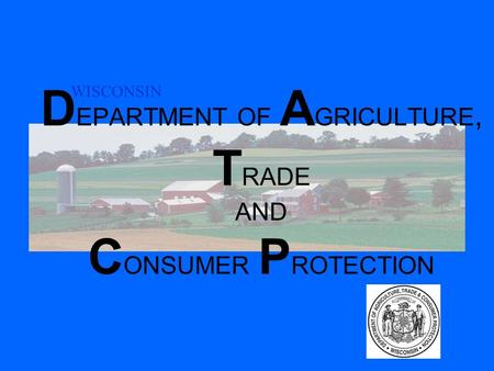D EPARTMENT OF A GRICULTURE, T RADE AND C ONSUMER P ROTECTION WISCONSIN.