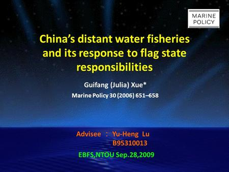China's distant water fisheries and its response to flag state responsibilities Guifang (Julia) Xue* Marine Policy 30 (2006) 651–658 Advisee : Yu-Heng.