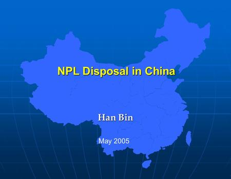 NPL Disposal in China NPL Disposal in China Han Bin Han Bin May 2005.