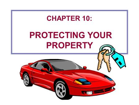 CHAPTER 10: PROTECTING YOUR PROPERTY 10-2 Property Insurance Basics Types of Exposure: 1. Property loss—economic loss because your property is damaged,