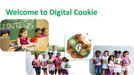 Welcome to Digital Cookie. Welcome to Digital Cookie! At this point in your Digital Cookie experience: o You have set up a website that allows customers.