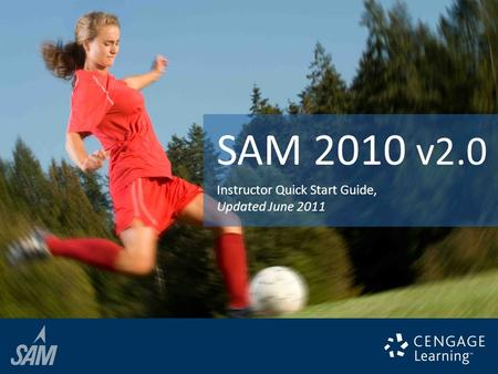 Instructor Quick Start Guide, Updated June 2011 SAM 2010 v2.0.
