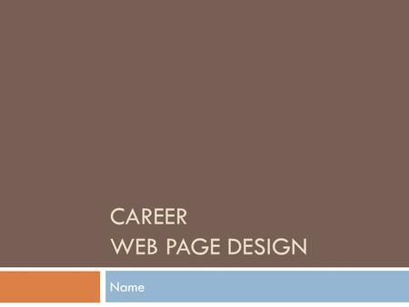 CAREER WEB PAGE DESIGN Name. View Rubric for detailed information and grading scale Web Site Criteria.