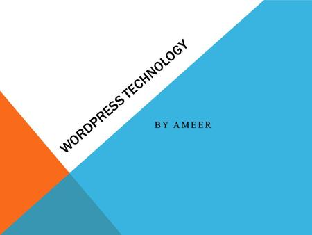 WORDPRESS TECHNOLOGY BY AMEER. WELCOME INTRODUCTION WordPress is an Open Source software system used by millions of people around the world to create.