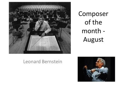 Composer of the month - August Leonard Bernstein.
