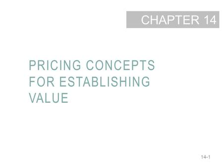 14-1 CHAPTER PRICING CONCEPTS FOR ESTABLISHING VALUE 14.