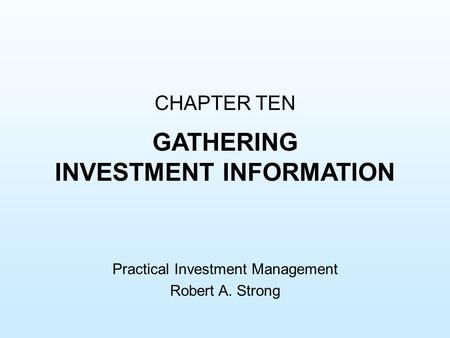 CHAPTER TEN GATHERING INVESTMENT INFORMATION Practical Investment Management Robert A. Strong.