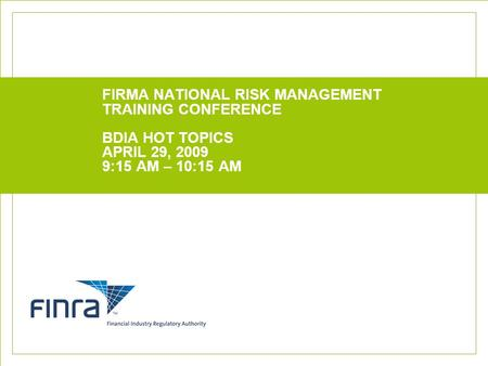 FIRMA NATIONAL RISK MANAGEMENT TRAINING CONFERENCE BDIA HOT TOPICS APRIL 29, 2009 9:15 AM – 10:15 AM.