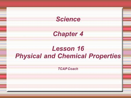 Objective:  SPI Distinguish between physical and chemical properties.