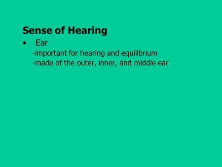 Sense of Hearing Ear -important for hearing and equilibrium -made of the outer, inner, and middle ear.