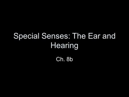 Special Senses: The Ear and Hearing Ch. 8b. The Ear Slide 8.20 Copyright © 2003 Pearson Education, Inc. publishing as Benjamin Cummings  Houses two senses.