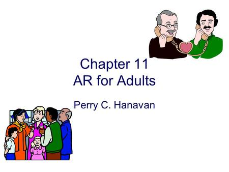 Chapter 11 AR for Adults Perry C. Hanavan. Strategies for Planning Subjective –Comments, case history, communication partners comments, questionnaires,
